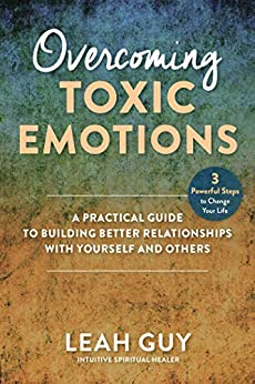 Overcoming Toxic Emotions by Leah Guy