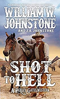 Shot to Hell by William W. Johnstone