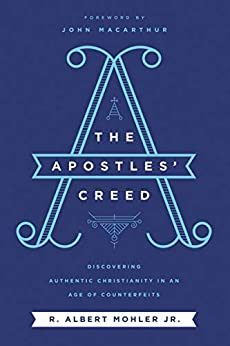 The Apostles' Creed by R. Albert Mohler Jr.