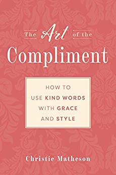 The Art of the Compliment by Christie Matheson