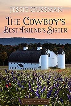 The Cowboy's Best Friend's Sister by Jessie Gussman