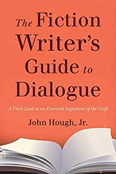 The Fiction Writer's Guide to Dialogue by John Hough Jr.