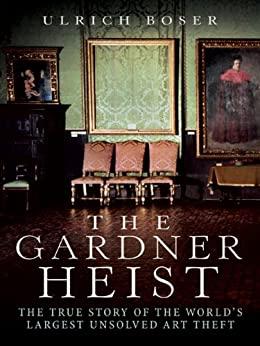The Gardner Heist by Ulrich Boser