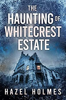 The Haunting of Whitecrest Estate by Hazel  Holmes