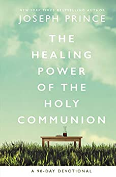 The Healing Power of the Holy Communion by Joseph Prince