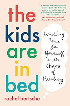 The Kids Are in Bed by Rachel Bertsche