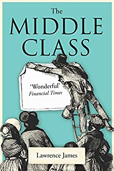 The Middle Class by Lawrence James