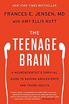 The Teenage Brain by Frances E. Jensen