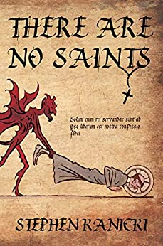 There Are No Saints by Stephen Kanicki