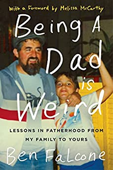 Being a Dad Is Weird by Ben Falcone