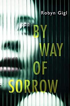 By Way of Sorrow by Robyn Gigl