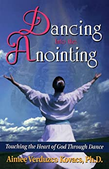 Dancing into the Anointing by Aimee Kovacs