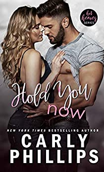 Hold You Now by Carly Phillips