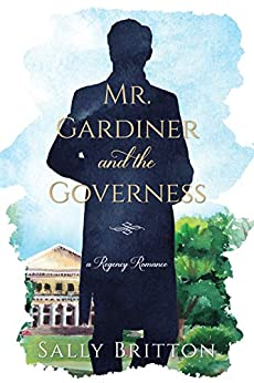 Mr. Gardiner and the Governess by Sally Britton