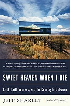 Sweet Heaven When I Die by Jeff Sharlet