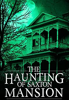 The Haunting of Saxton Mansion by Roger Hayden