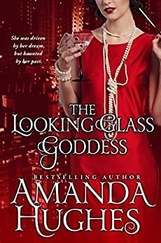 The Looking Glass Goddess by Amanda Hughes