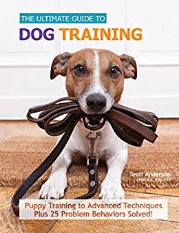 The Ultimate Guide to Dog Training by Teoti Anderson