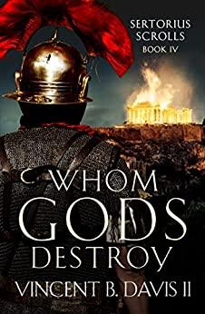 Whom Gods Destroy by Vincent B. Davis II