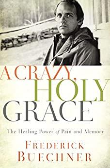 A Crazy, Holy Grace