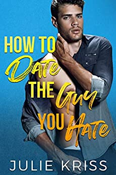 How to Date the Guy You Hate