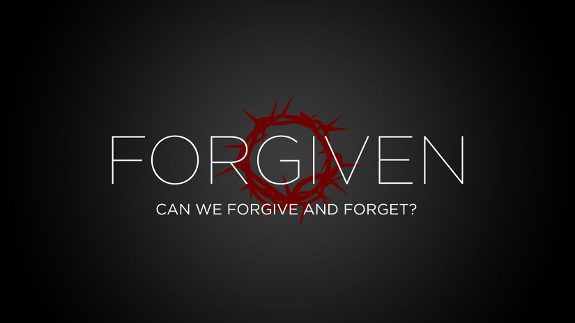 Forgiven - Can We Forgive and Forget?