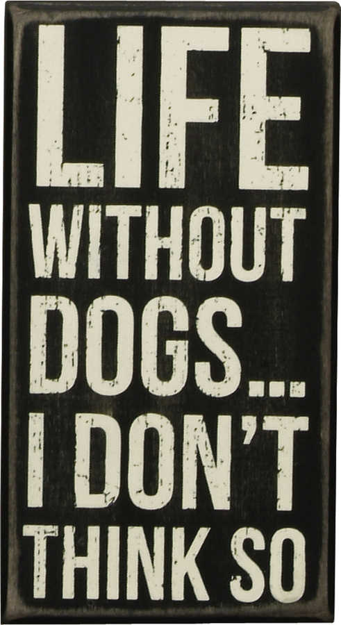 Life Without Dogs Box Sign