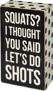Squats Shots Box Sign