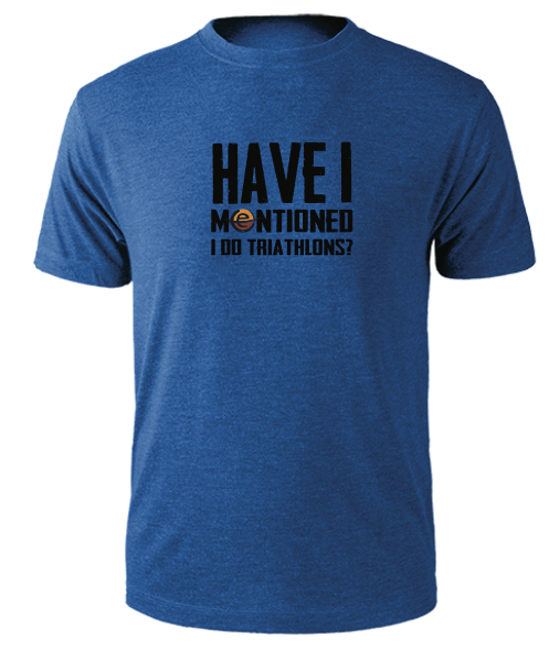 "Men's ""Have I Mentioned I Do Triathlons"" Tee"