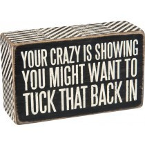 Your Crazy is Showing Box Sign