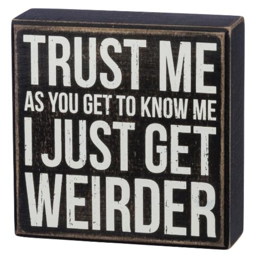 Get Weirder Box Sign