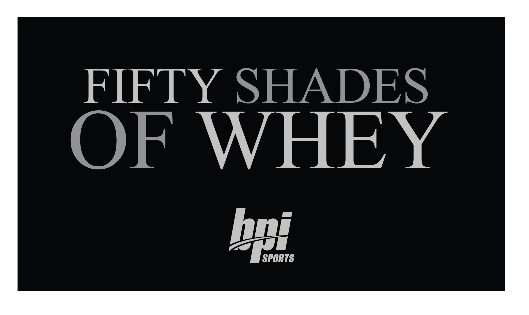 "The-Exclusive-""Fifty-Shades-of-Whey""-Global-Trailer-BPI-Sports"
