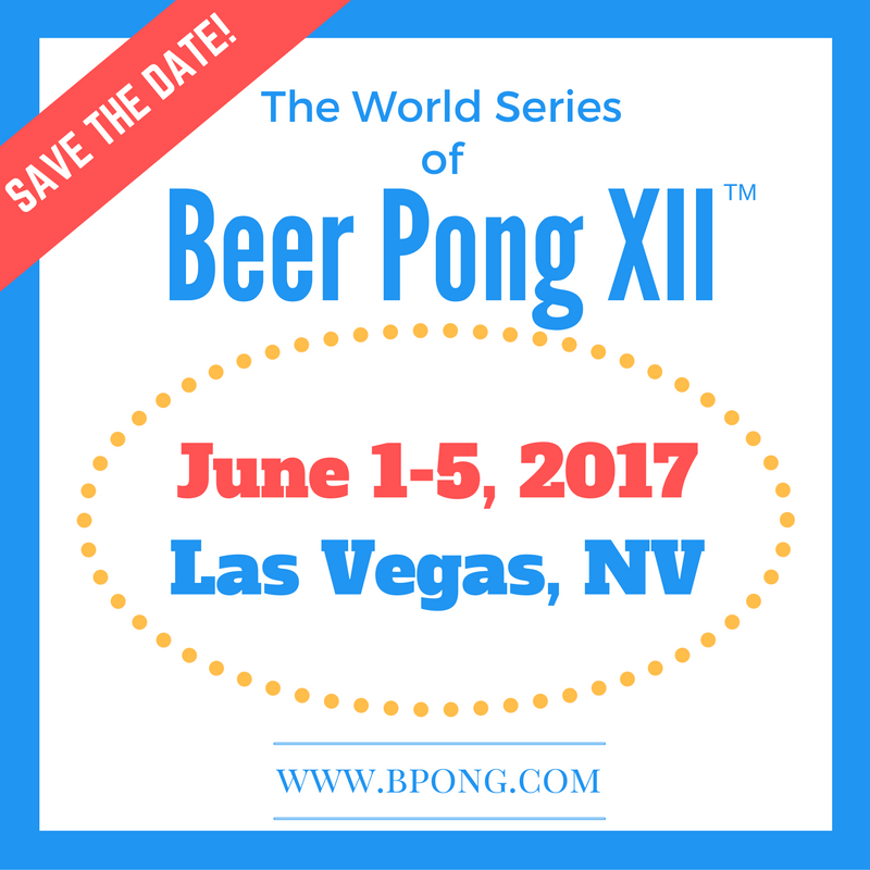 The World Series of Beer Pong XII - Save the Date!