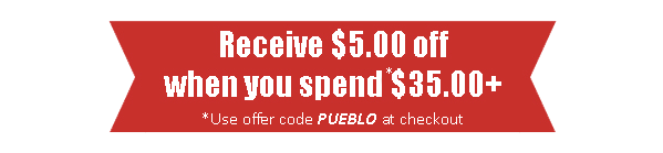 Coupon - $5 off when you spend $35 or more. Mention offer code PUEBLO to redeem this offer.