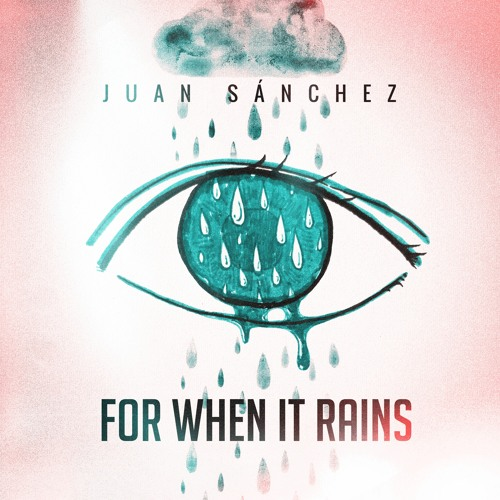 Cover of For When It Rains by Juan Sánchez