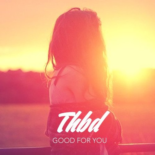 Cover of Good For You by THBD