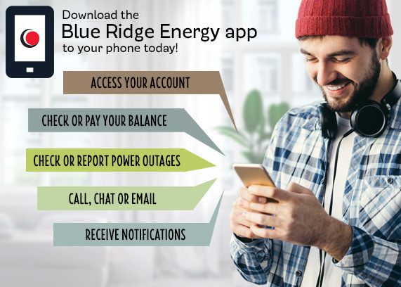 Download the Blue Ridge Energy app to your phone today! Access your account, check or pay your balance, check or report power outages, call chat or email, and receive notifications.