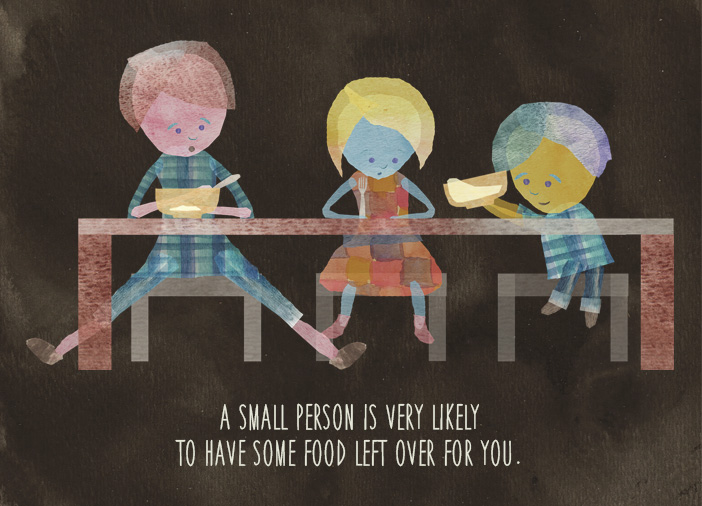 A small person is very likely to have some food left over for you.