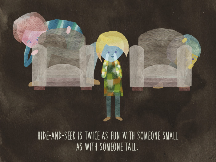 Hide-and-seek is twice as fun with someone small as with someone tall.