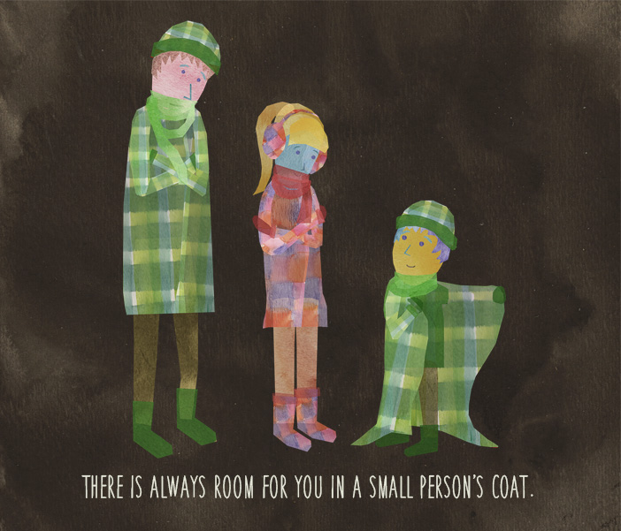 There is always room for you in a small person's coat.