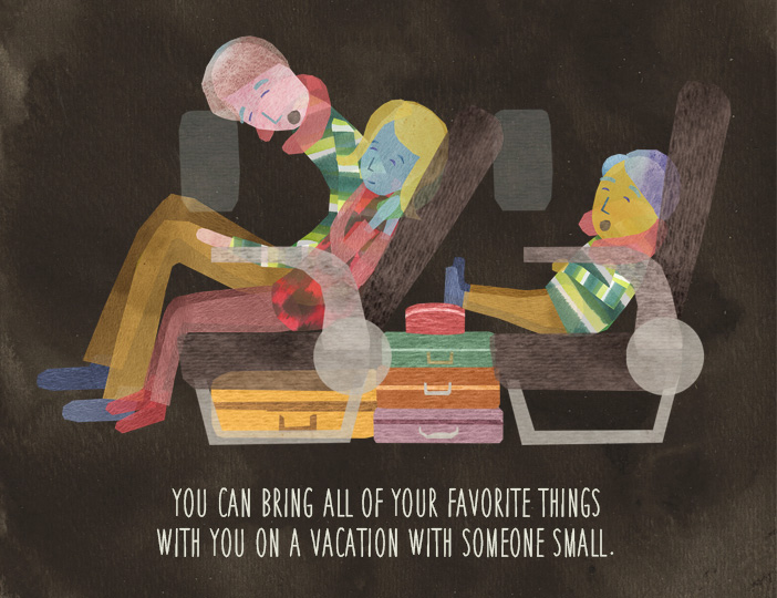 You can bring all of your favorite things with you on a vacation with someone small.