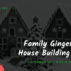 Family Gingerbread House Building Night - December 13