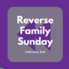 Reverse Family Sunday - Feb 2