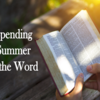Spending Summer in the Word (Jul-Aug 2019)
