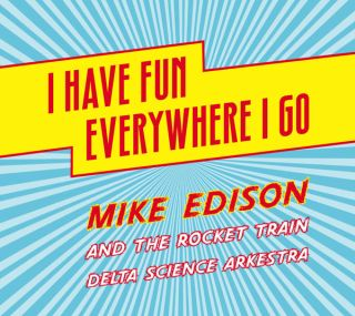 Mike Edison & The Rocket Train Delta Science Arkestra - I Have Fun Everywhere I Go