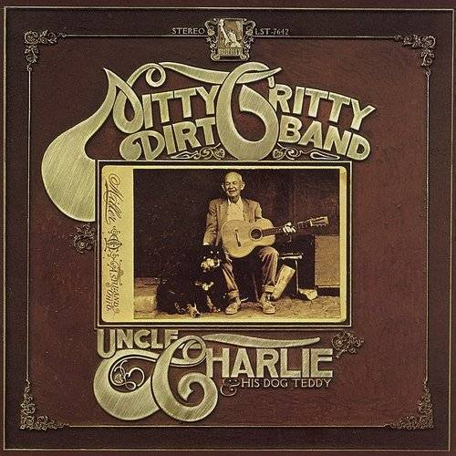 Nitty Gritty Dirt Band - Uncle Charlie & His Dog Teddy (Bonus Track) [Reissue]