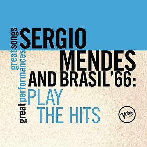 Sergio Mendes & Brasil '66 - Play The Hits [Great Songs/Great Performances]