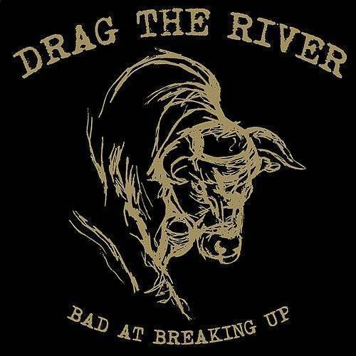 Drag The River - Bad At Breaking Up