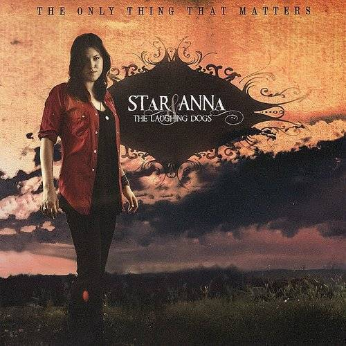 Star Anna & The Laughing Dogs - Only Thing That Matters