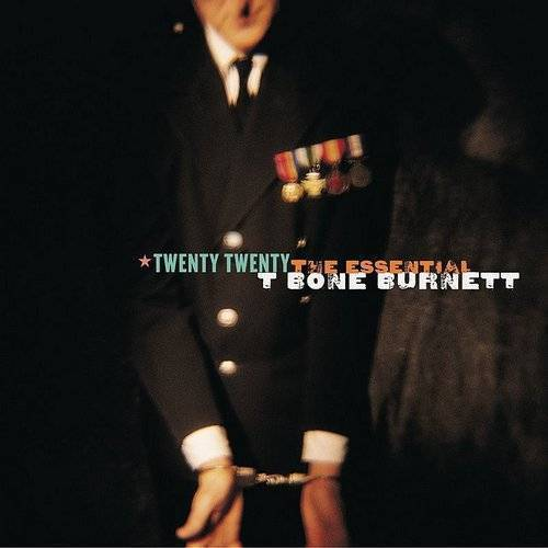 T Bone Burnett - Twenty Twenty: Essential T-Bone Burnett